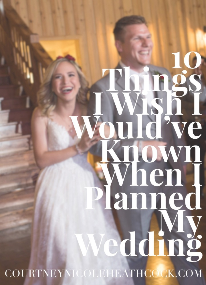 10 Things I Wish I Would've Known When I Planned My Weding