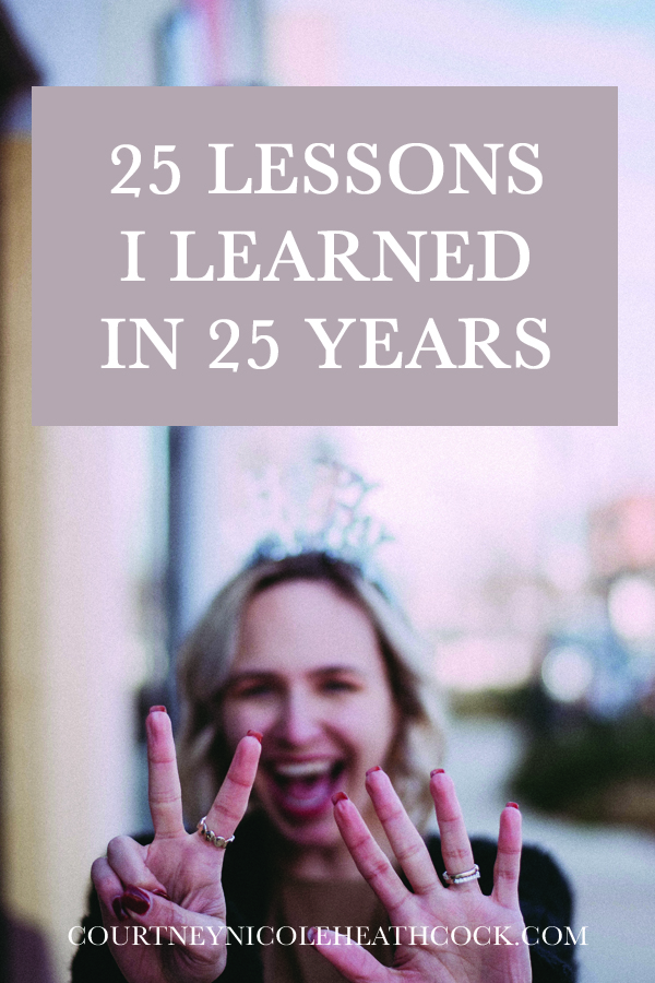 25 Lessons I Learned in 25 Years | Courtney Nicole Heathcock Blog